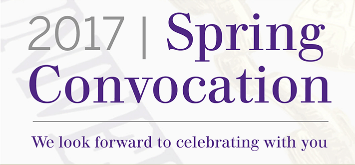 2017 Spring Convocation. We look forward to celebrating with you